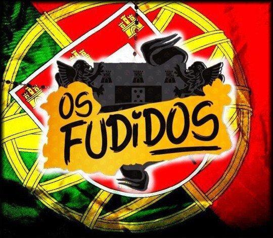 OS FUDIDOS de PORTUGAL !!  OS FUDIDOS é Alegria A PORTUGUESA para todos  OS PORTUGUESES !