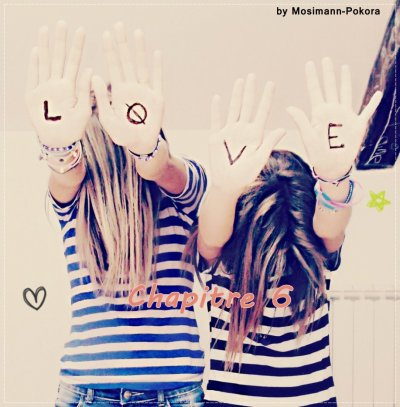 Chapitre 6 : « Une Meilleure Amie, c'est une s½ur que la vie a oublié de nous donner. »