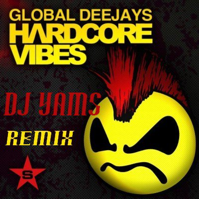 Dj Yams Ft Global Deejays - Hardcore Vibe ( Remix 2012 ) (2012)