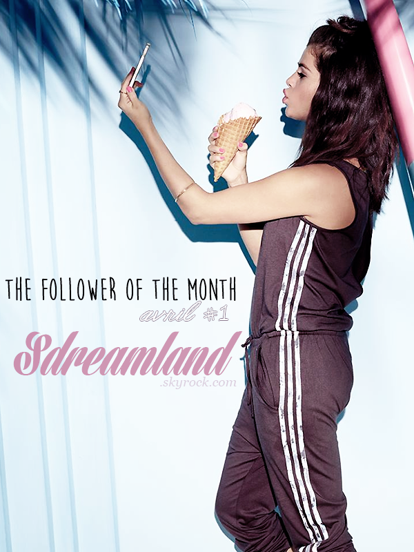 * ____________● ● ● __N°2 Avril 2015 - Article 6: The follower of the month: Sdreamland » Posté par Audrey, le 30 avril 2015