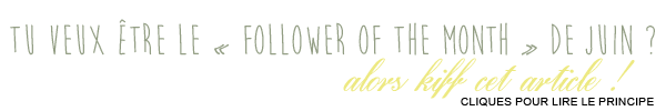 "* ◆ N°4 Juin 2015 - INSCRIPTIONS AU ""FOLLOWER OF THE MONTH"""