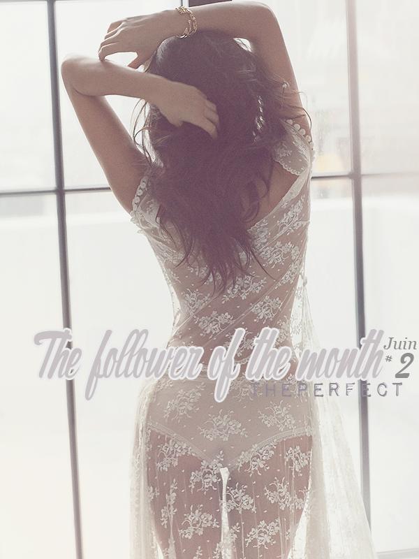 * ◆ N°4 Juin 2015 - Article 9: The follower of the Month: ThePerfect  | Posté par Audrey, le 29 juin 2015