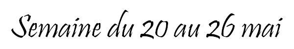 Semaine du 20 au 26 mai