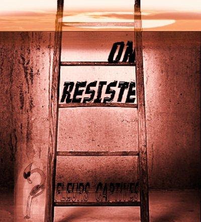Fleurs captives / On résiste (2011)