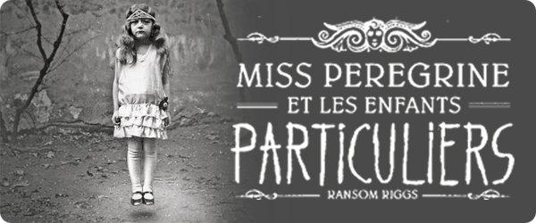 . Miss Pérégrine et les enfants particuliers - Ransom Riggs .