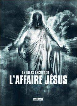 . L'affaire Jésus - Andreas Eschbach .