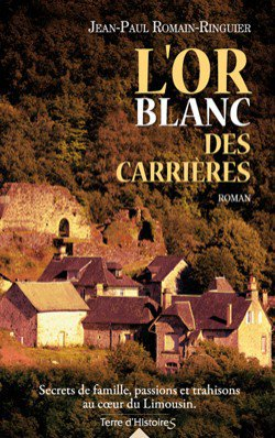 . L'or blanc des carrières -  Jean-Paul Romain-Ringuier.
