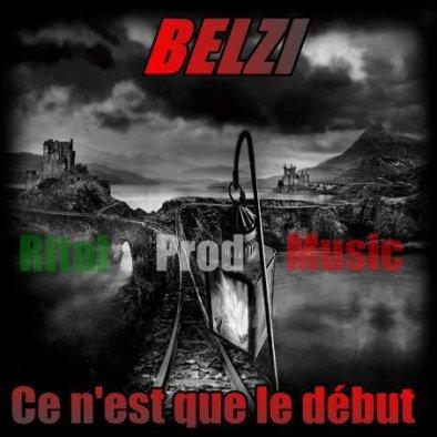 """RITAL PROD MUSIC PRESENTE LA MIXTAPE """"CE N'EST QUE LE DEBUT"""" DE BELZI"""