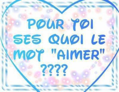 """(..c 'est quoi pour toi ???) ce mot la """"AIMER""""."""