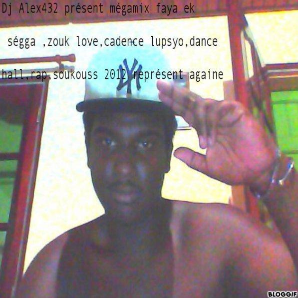 Dj Alex432 mégamix faya ek ségga,cadence lupsyo,zouk love,soukouss,dance hall,rap  2012