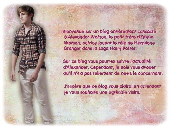 """Bienvenue sur """"AlexanderWatson"""" Ta source française sur le petit frère de l'actrice Britannique Emma Watson"""