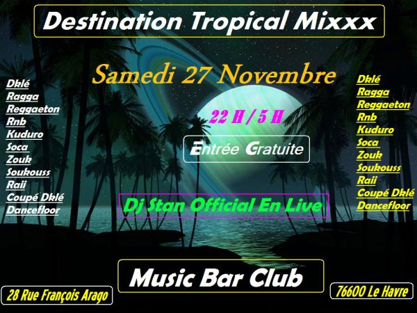 DESTINATION TROPICAL MIXXX ( SAMEDI 27 NOVEMBRE AU MUSIC BAR )