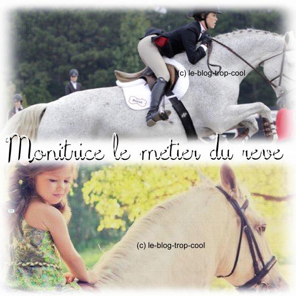 Métier  : monitrice d'équitation !!!