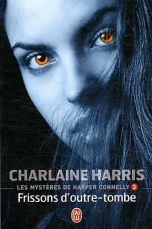 C. HARRIS, Les mystères de Harper Connelly, 3 : Frissons d'outre-tombe