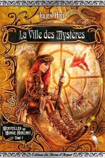 HIRT Julien, Merveilles du monde hurlant, Tome 1 : La ville des mystères