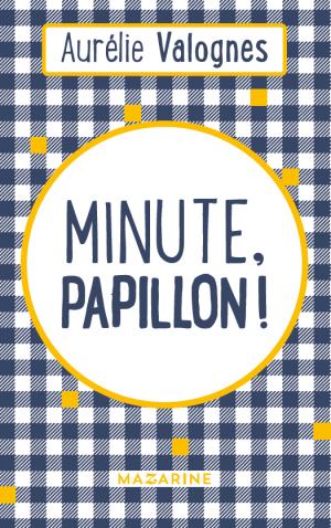 VALOGNES Aurélie, Minute, papillon !