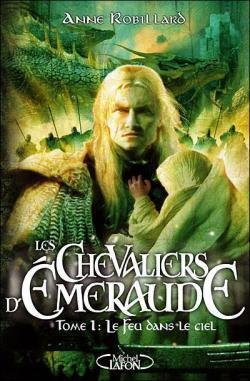 ROBILLARD Anne, Les Chevaliers d'Emeraude, Tome 1 : Le feu dans le ciel