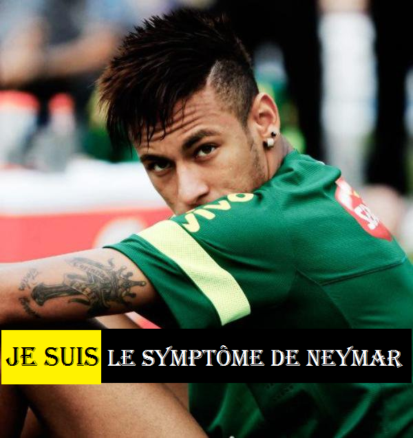 • Je suis le symptôme de Neymar •