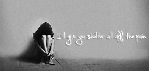 I'll give you shelter all off the pain