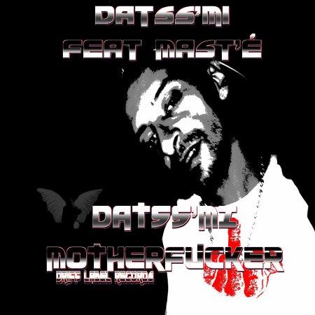 """Du rap pour ceux qui le meritent / Datss'mi feat Mast'é - """" Datss'mi motherfucker""""  (2013)"""