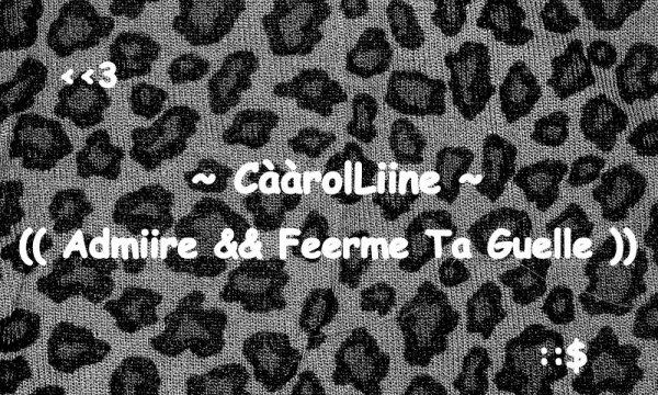 """CààrolLiine  """" VA FEiiRE COMM TON PERE , VA NiiKER TA MEERE  """" x3'"""