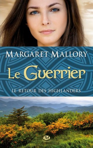 Le Retour des Highlanders : Le Guerrier [Margaret Mallory]