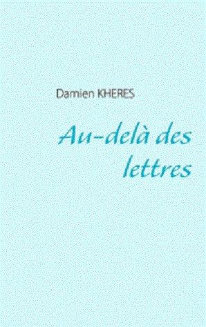 Au-delà des Lettres [Damien Khéres]