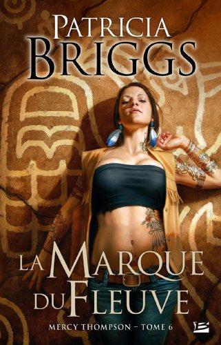 Mercy Thompson : La Marque du Fleuve [Patricia Briggs]