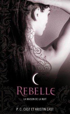 La maison de la nuit t4: Rebelle