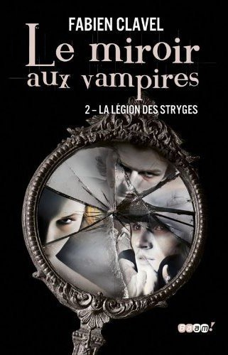 Le miroir aux vampires t2: la légion des Stryges