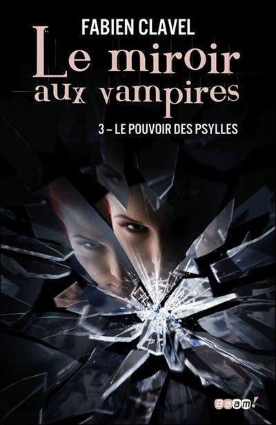 Le miroir aux vampires t3: Le pouvoir des Psylles