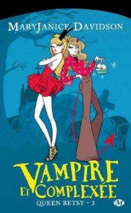 Queen Betsy t3: Vampire et complexée