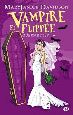 Queen Betsy t6: Vampier et Flippée