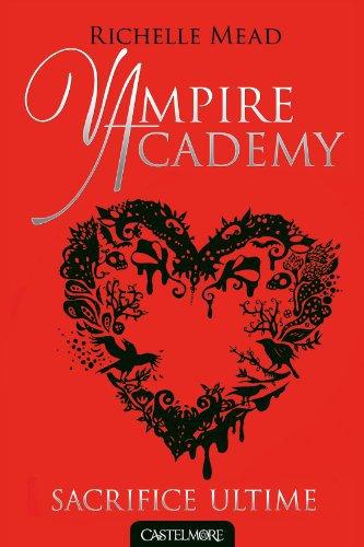 Vampire Academy t6: Sacrifice ultime
