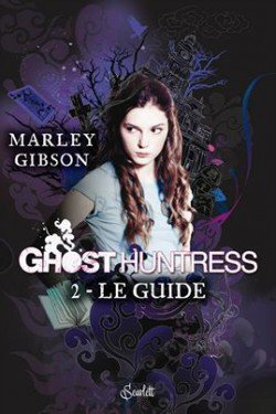 Ghost huntress t2 : Le guide de Marley Gibson
