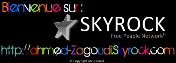 WELMCOM TO MY BLOG ---WWW.AHMED-ZAGOUDI.SKYBLOG.COM----
