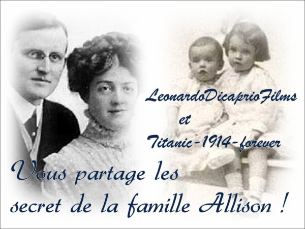 L'histoire de la famille Allison , qui voyagé a bord du Titanic en 1ére classe . Article en collaboration avec LeonardoDicaprioFilms :)