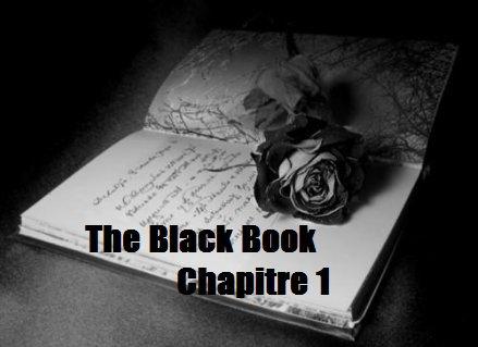 The Black Book. Chapitre 1, Partie 1