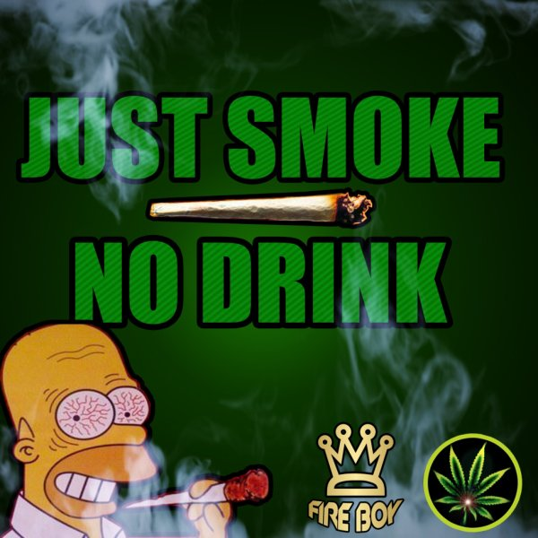 Just Smoke No Drink