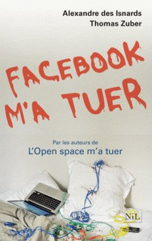 Facebook m'a tuer de Alexandre Des Isnards & Thomas Zuber