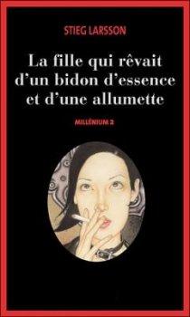 Millénium, tome 2 : La Fille qui rêvait d'un bidon d'essence et d'une allumette de Stieg Larsson