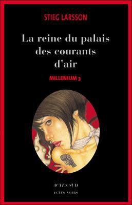 Millenium, tome 3 : La reine dans le palais des courants d'air Stieg Larsson