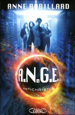 A.N.G.E., tome 01 : Antichristus Anne Robillard