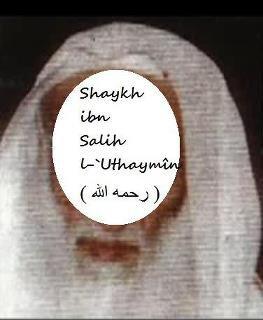 Shâykh ibn l-`Uthaymîn ( رحمه الله )