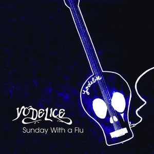 Yodélice- Sunday with a flu