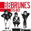 BB Brunes- Dis-moi