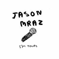 Jason MRAZ- I'm yours