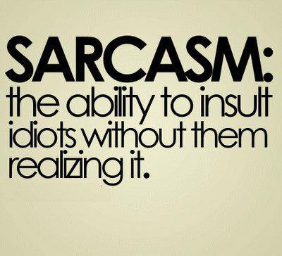 les sarcasmes ....de loin ma façon préférée de répondre ...