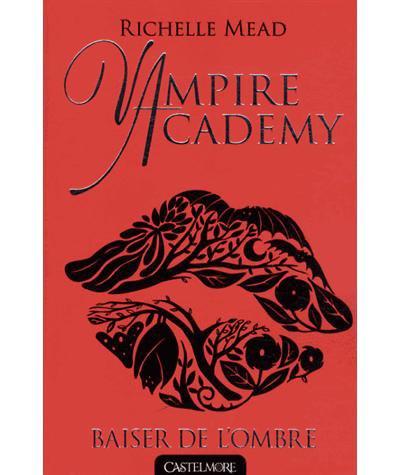 """Mon avis sur Vampire Academy """"Baiser de l'ombre"""" édité chez Castelmore !"""