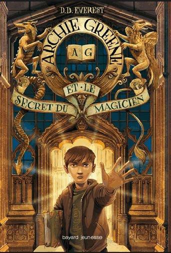 Réception du jour, bonjour ! (1) Archie Greene et  le secret du magicien de D.D. Everest @BayardEditionsJ